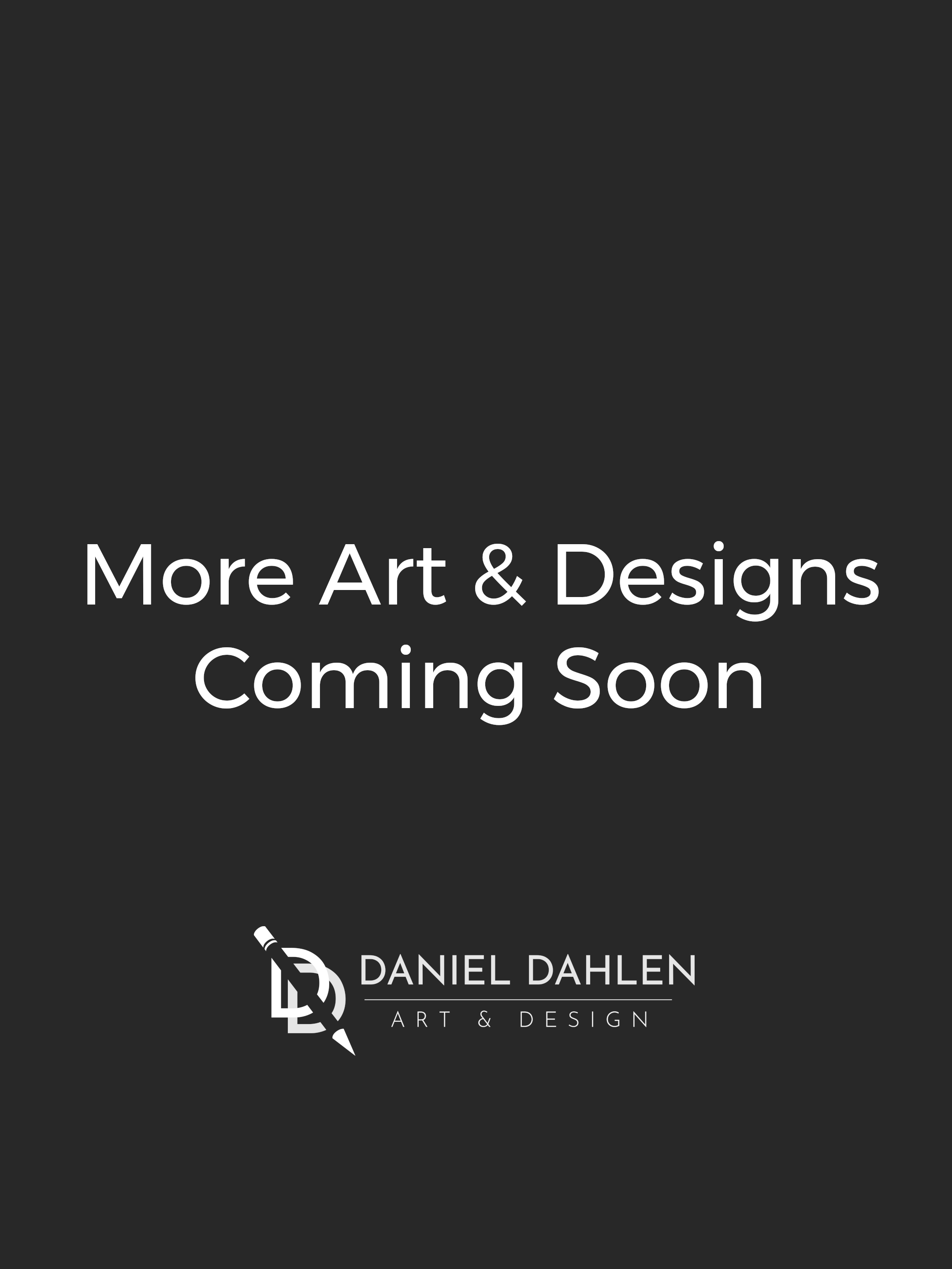 More Art & Designs Coming Soon